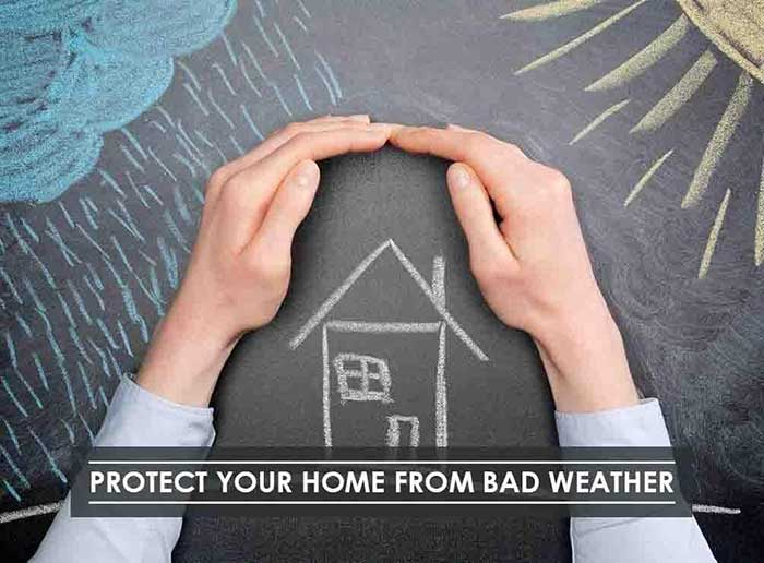 Protecting home from bad weather