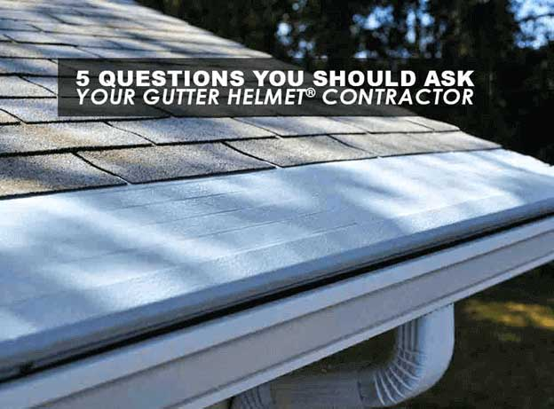 Questions you should ask to Gutter helmet contractor